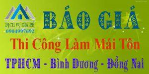 Báo giá thi công làm mái tôn tại TPHCM, Bình Dương, Đồng Nai