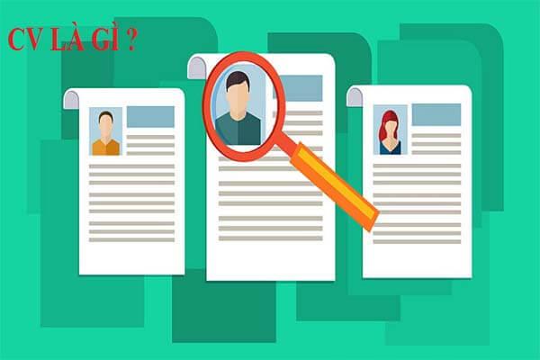 Cv là gì? Vì sao nhà tuyển dụng lại yêu cầu ứng viên nộp CV?