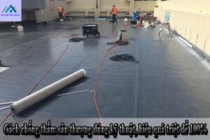 Cách chống thấm sân thượng đúng kỹ thuật, hiệu quả triệt để 100%