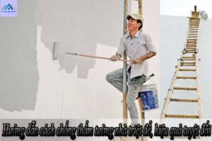 Hướng dẫn cách chống thấm tường nhà triệt để, hiệu quả tuyệt đối
