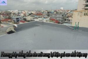 Phương pháp chống thấm sàn mái mang lại hiệu quả cao nhất hiện nay
