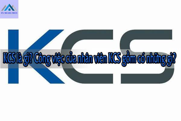 KCS là gì? Công việc của nhân viên KCS gồm có những gì?