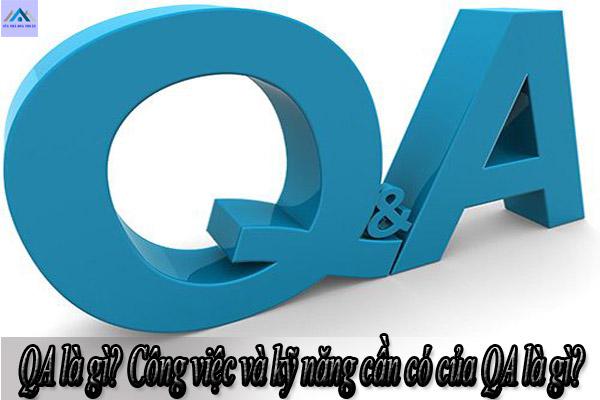 QA là gì? Công việc và kỹ năng cần có của QA là gì?