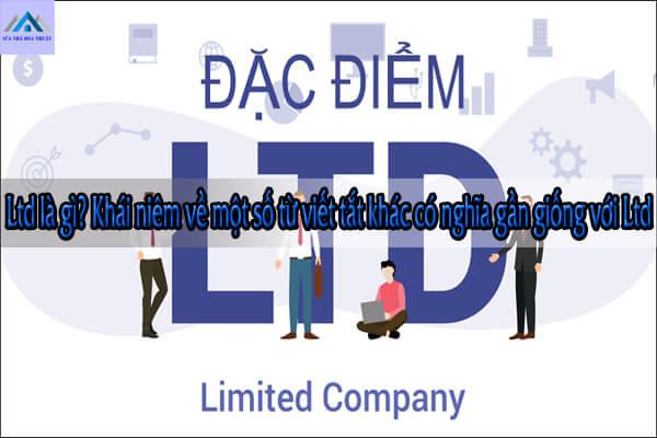 Ltd là gì? Khái niệm về một số từ viết tắt khác có nghĩa gần giống với Ltd
