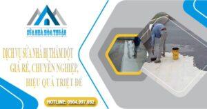 Dịch vụ sửa nhà bị thấm dột giá rẻ, chuyên nghiệp, hiệu quả triệt để