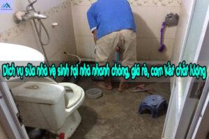 Dịch vụ sửa nhà vệ sinh tại nhà nhanh chóng, giá rẻ, cam kết chất lượng