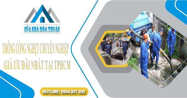 Thông cống nghẹt chuyên nghiệp, giá ưu đãi nhất tại TPHCM